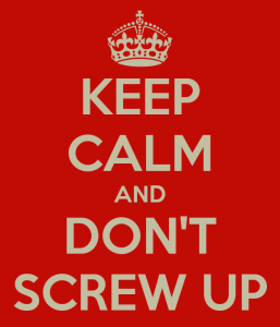 keep-calm-and-don-t-screw-up